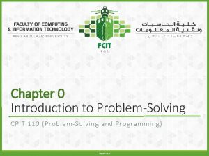 Chapter 0 Introduction to ProblemSolving CPIT 110 ProblemSolving
