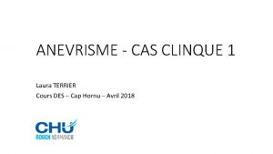 ANEVRISME CAS CLINQUE 1 Laura TERRIER Cours DES
