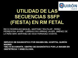 UTILIDAD DE LAS SECUENCIAS SSFP FIESTA EN RM