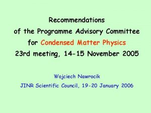 Recommendations of the Programme Advisory Committee for Condensed