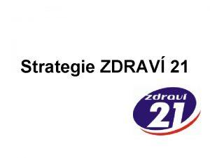Strategie ZDRAV 21 Charakteristika pojmu zdrav Podpora zdrav