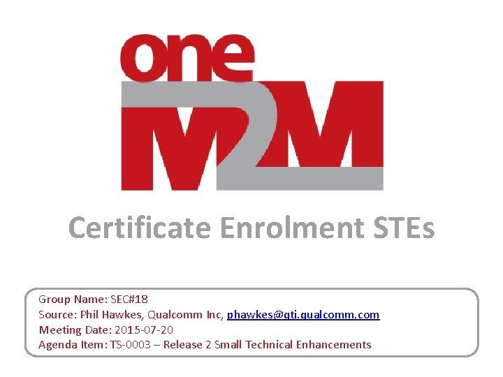 Certificate Enrolment STEs Group Name SEC18 Source Phil
