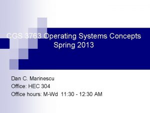 CGS 3763 Operating Systems Concepts Spring 2013 Dan