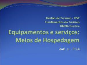 Gesto de Turismo IFSP Fundamentos do Turismo Oferta
