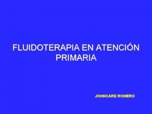FLUIDOTERAPIA EN ATENCIN PRIMARIA JOHNCARD ROMERO Para Recordar
