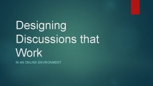Designing Discussions that Work IN AN ONLINE ENVIRONMENT