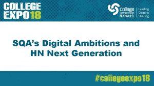 SQAs Digital Ambitions and HN Next Generation SQAs