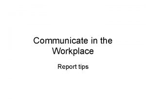 Communicate in the Workplace Report tips Report tips
