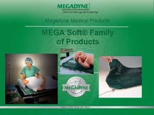 Megadyne Medical Products MEGA Soft Family of Products