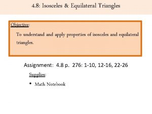 4 8 Isosceles Equilateral Triangles Objective To understand