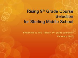 Rising 9 th Grade Course Selection for Sterling