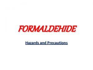 FORMALDEHIDE Hazards and Precautions Formaldehyde Hazards and Precautions