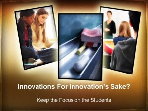 Innovations For Innovations Sake Keep the Focus on
