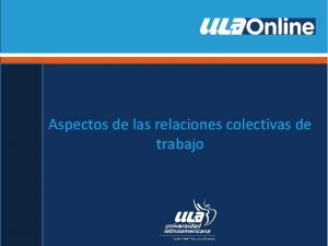 Aspectos de las relaciones colectivas de trabajo Relaciones