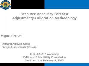 Resource Adequacy Forecast Adjustments Allocation Methodology Miguel Cerrutti
