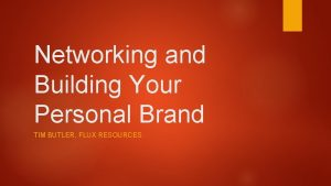 Networking and Building Your Personal Brand TIM BUTLER