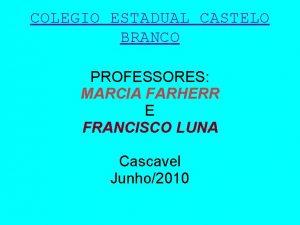 COLEGIO ESTADUAL CASTELO BRANCO PROFESSORES MARCIA FARHERR E