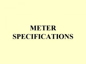 METER SPECIFICATIONS Meter Specifications 1 Meter should conform