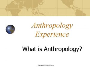 Anthropology Experience What is Anthropology Copyright 2005 Allyn