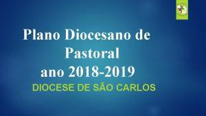 Plano Diocesano de Pastoral ano 2018 2019 DIOCESE