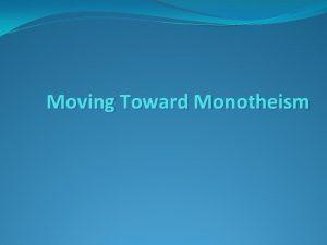 Moving Toward Monotheism Moving toward Monotheism Zoroastrianism emerged