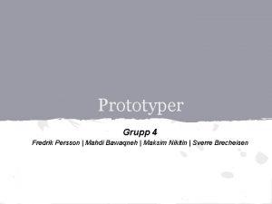 Prototyper Grupp 4 Fredrik Persson Mahdi Bawaqneh Maksim