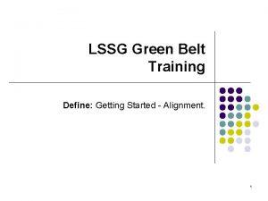 LSSG Green Belt Training Define Getting Started Alignment