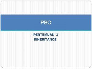 PBO PERTEMUAN 3 INHERITANCE Inheritance Pewarisan Pewarisan merupakan