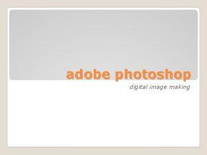 adobe photoshop digital image making Adobe Photo Shop