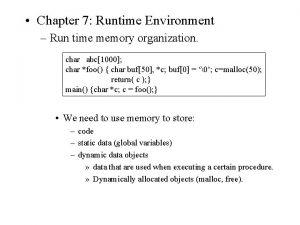Chapter 7 Runtime Environment Run time memory organization