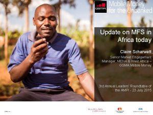 Update on MFS in Africa today Claire Scharwatt
