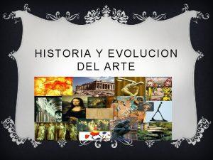 HISTORIA Y EVOLUCION DEL ARTE v La Historia