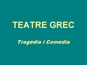 TEATRE GREC Tragdia i Comdia NDEX Etimologia de