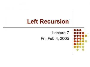 Left Recursion Lecture 7 Fri Feb 4 2005