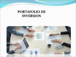 PORTAFOLIO DE INVERSION INTRODUCCION Las inversiones bien sea
