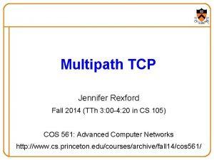 Multipath TCP Jennifer Rexford Fall 2014 TTh 3