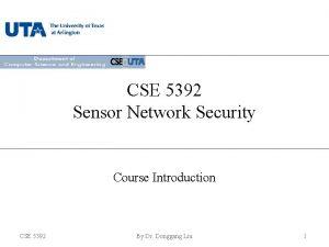 CSE 5392 Sensor Network Security Course Introduction CSE