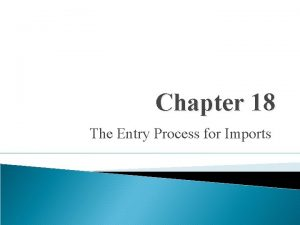 Chapter 18 The Entry Process for Imports Entry