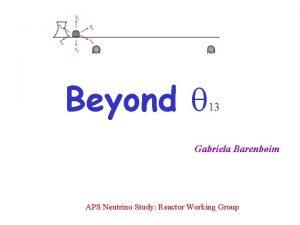 Beyond q 13 Gabriela Barenboim APS Neutrino Study