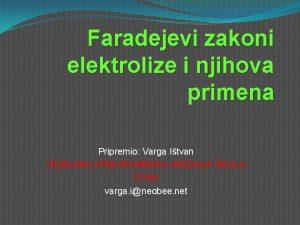Faradejevi zakoni elektrolize i njihova primena Pripremio Varga