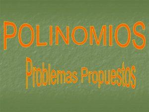 Identifica cules de las siguientes expresiones son polinomios