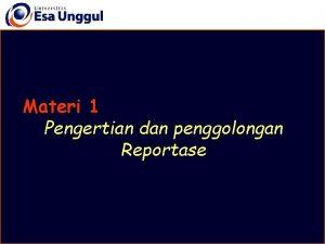 Materi 1 Pengertian dan penggolongan Reportase Pengertian Reportase