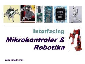 Interfacing Mikrokontroler Robotika www widodo com Trend Industri