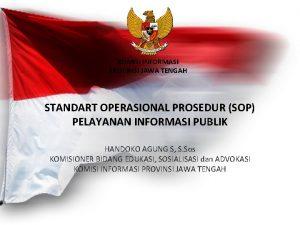 KOMISI INFORMASI PROVINSI JAWA TENGAH STANDART OPERASIONAL PROSEDUR