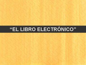 EL LIBRO ELECTRNICO LIBRO ELECTNICO LIBRO ELECTNICO ES