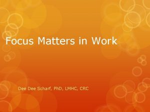 Focus Matters in Work Dee Scharf Ph D