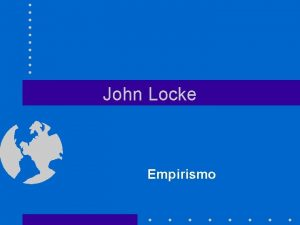 John Locke Empirismo John Locke 1632 1704 Mdico