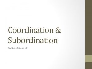 Coordination Subordination Sections 16 and 17 Coordination Basically