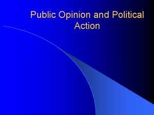 Public Opinion and Political Action Introduction l Public