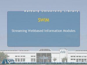 SWIM Streaming Webbased Information Modules SWIM Streaming Webbased